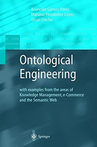 Ontological Engineering: with examples from the areas of Knowledge Management, e-Commerce and the Semantic Web-cover