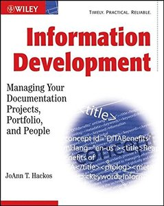 Information Development: Managing Documentation Projects, Portfolio, and People, 2/e