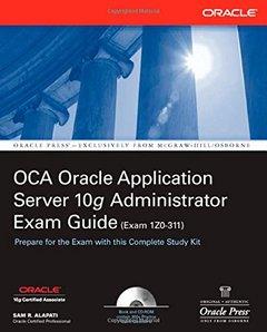 OCA Oracle Application Server 10g Administrator Exam Guide (Exam 1Z0-311)-cover