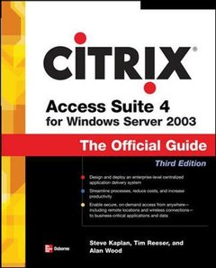 Citrix Access Suite 4 for Windows Server 2003: The Official Guide, 3/e