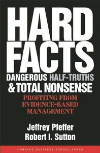 Hard Facts, Dangerous Half-Truths And Total Nonsense: Profiting From Evidence-Based Management (Hardcover)-cover