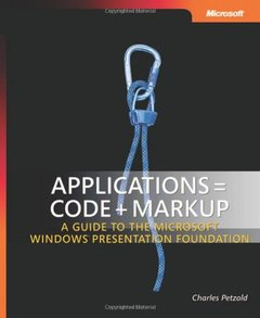 Applications = Code + Markup: A Guide to the Microsoft Windows Presentation Foundation (Hardcover)-cover