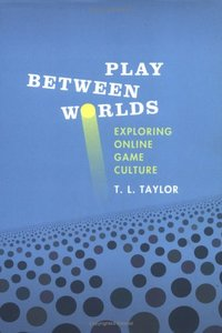 Play Between Worlds: Exploring Online Game Culture (Hardcover)-cover