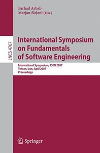 International Symposium on Fundamentals of Software Engineering: International Symposium, FSEN 2007, Tehran, Iran, April 17-19, 2007, Proceedings (Lecture Notes in Computer Science)-cover