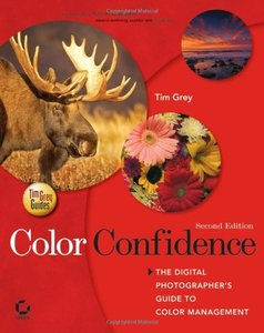 Color Confidence: The Digital Photographer's Guide to Color Management, 2/e