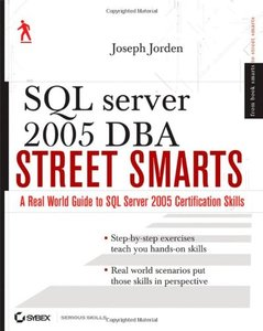 SQL Server 2005 DBA Street Smarts: A Real World Guide to SQL Server 2005 Certification Skills-cover