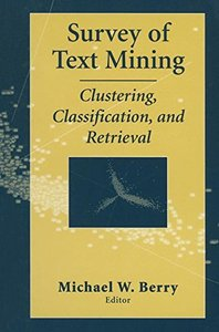 Survey of Text Mining: Clustering, Classification, and Retrieval-cover