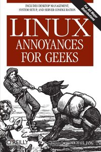 Linux Annoyances for Geeks: Getting the Most Flexible System in the World Just the Way You Want It-cover