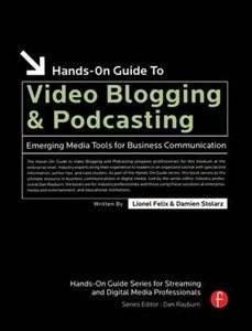 Hands-On Guide to Video Blogging and Podcasting: Emerging Media Tools for Business Communication (Paperback)-cover