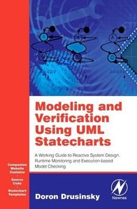 Modeling and Verification Using UML Statecharts: A Working Guide to Reactive System Design, Runtime Monitoring and Execution-based Model Checking-cover