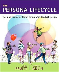 The Persona Lifecycle: Keeping People in Mind Throughout Product Design (Paperback)-cover