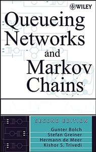 Queueing Networks and Markov Chains: Modeling and Performance Evaluation with Computer Science Applications, 2/e-cover