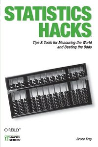 Statistics Hacks: Tips & Tools for Measuring the World and Beating the Odds-cover