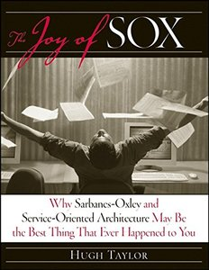The Joy of SOX: Why Sarbanes-Oxley and Services Oriented Architecture May Be the Best Thing That Ever Happened to You-cover