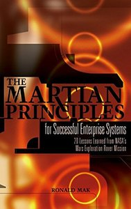The Martian Principles for Successful Enterprise Systems: 20 Lessons Learned from NASAs Mars Exploration Rover Mission-cover
