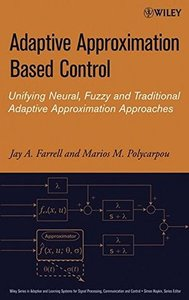 Adaptive Approximation Based Control: Unifying Neural, Fuzzy and Traditional Adaptive Approximation Approaches-cover