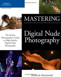 Mastering Digital Nude Photography: The Serious Photographer's Guide to High-Quality Digital Nude Photography-cover