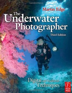 The Underwater Photographer: Digital and Traditional Techniques, 3/e