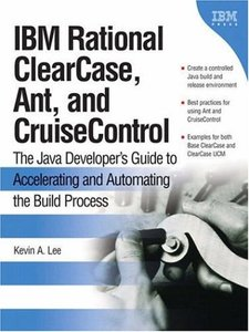 IBM Rational ClearCase, Ant, and CruiseControl: The Java Developer's Guide to Accelerating and Automating the Build Process-cover