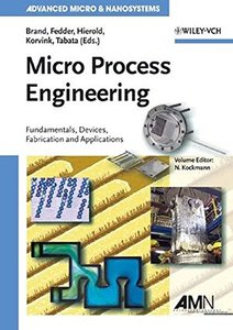 Micro Process Engineering: Fundamentals, Devices, Fabrication, and Applications-cover