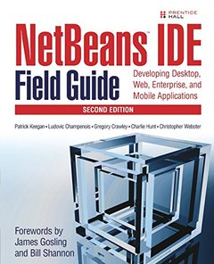 NetBeans IDE Field Guide: Developing Desktop, Web, Enterprise, and Mobile Applications, 2/e
