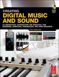Creating Digital Music and Sound: An inspirational introduction for musicians, web designers, animators, videomakers, and game designers-cover