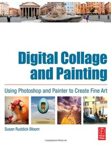 Digital Collage and Painting: Using Photoshop and Painter to Create Fine Art (Paperback)-cover