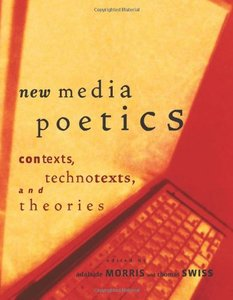 New Media Poetics: Contexts, Technotexts, and Theories