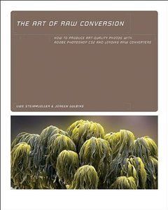 Art of RAW Conversion: How to Produce Art-Quality Photos with Adobe Photoshop CS2 and Leading RAW Converters (Paperback)-cover
