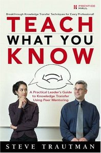 Teach What You Know: A Practical Leader's Guide to Knowledge Transfer Using Peer Mentoring-cover