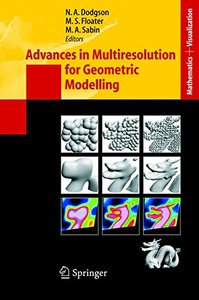 Advances in Multiresolution for Geometric Modelling (Mathematics and Visualization) (Hardcover)