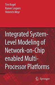 Integrated System-Level Modeling of Network-on-Chip enabled Multi-Processor Platforms (Hardcover-cover