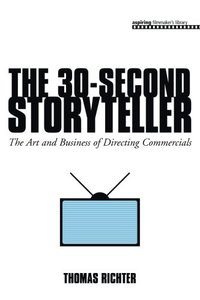 The 30-Second Storyteller: The Art and Business of Directing Commercials-cover