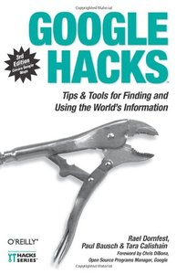 Google Hacks: Tips & Tools for Finding and Using the World's Information, 3/e (Paperback)-cover