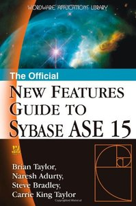 The Official New Features Guide to Sybase ASE 15.0 (Paperback)