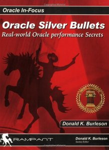 Oracle Silver Bullets: Real-World Oracle Performance Secrets-cover
