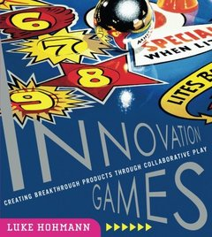 Innovation Games: Creating Breakthrough Products Through Collaborative Play (Paperback)-cover