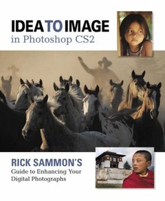 Idea to Image in Photoshop CS2: Rick Sammon's Guide to Enhancing Your Digital Photographs-cover