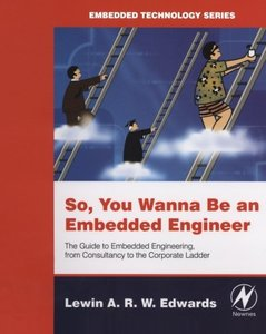 So You Wanna Be an Embedded Engineer: The Guide to Embedded Engineering, From Consultancy to the Corporate Ladder-cover