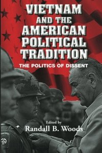 Vietnam and the American Political Tradition: The Politics of Dissent-cover