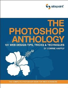 The Photoshop Anthology: 101 Web Design Tips, Tricks & Techniques [ILLUSTRATED] (Paperback)-cover