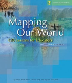 Mapping Our World: GIS Lessons for Educators, ArcGIS Desktop Edition-cover
