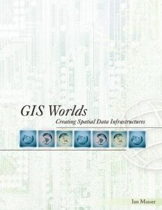 GIS Worlds: Creating Spatial Data Infrastructures-cover