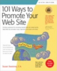 101 Ways to Promote Your Web Site: Filled with Proven Internet Marketing Tips, Tools, Techniques, and Resources to Increase Your Web Site Traffic, 6/e-cover
