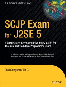 SCJP Exam for J2SE 5: A Concise and Comprehensive Study Guide for The Sun Certified Java Programmer Exam-cover