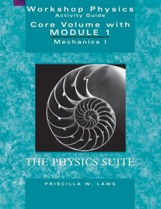 Workshop Physics Activity Guide, The Core Volume with Module 1: Mechanics I: Kinematics and Newtonian Dynamics, 2/e-cover