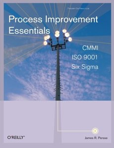 Process Improvement Essentials: CMMI, Six SIGMA, and ISO 9001-cover