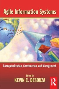 Agile Information Systems: Conceptualization, Construction, and Management-cover