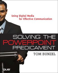 Solving the PowerPoint Predicament: Using Digital Media for Effective Communication-cover