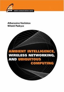 Ambient Intelligence, Wireless Networking, And Ubiquitous Computing (Mobile Communications)-cover